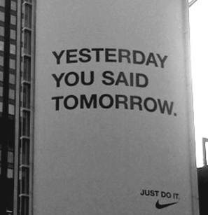 Tegnap azt mondtad, majd holnap. Nike